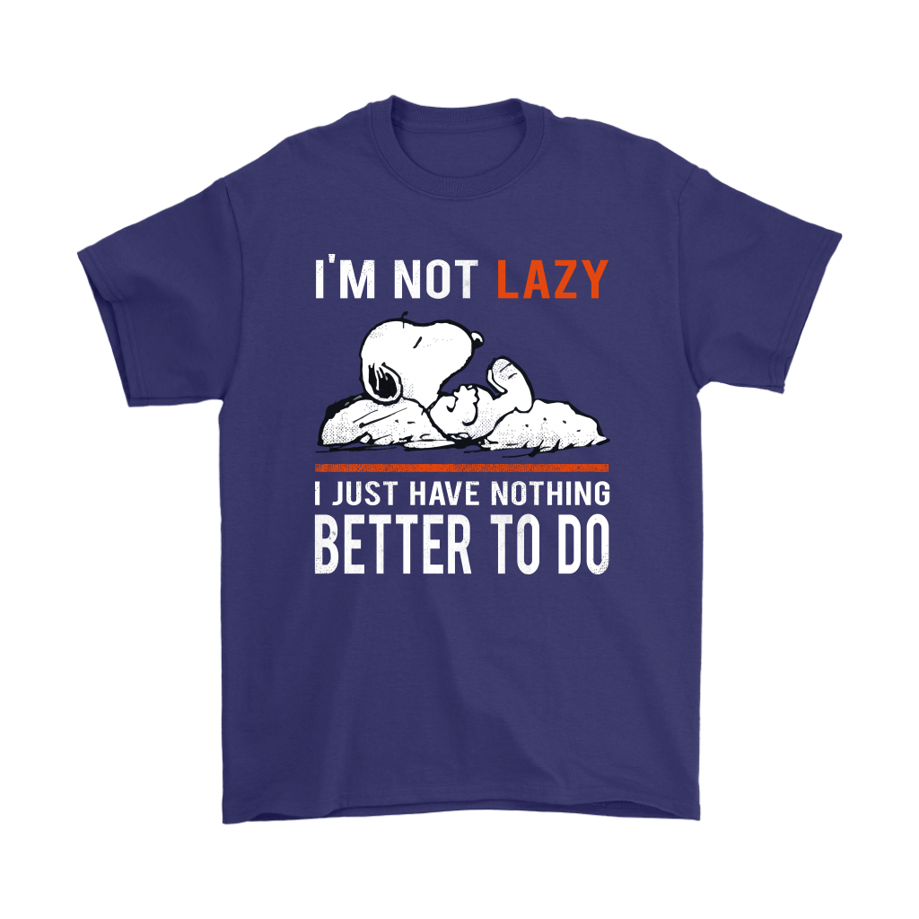I'm Not Lazy I Just Have Nothing Better To Do Snoopy Shirts 4