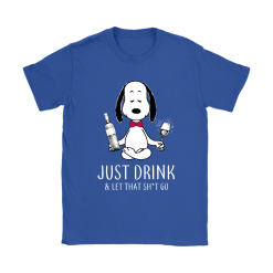 Just Drink And Let That Shirt Go Snoopy Shirts 25