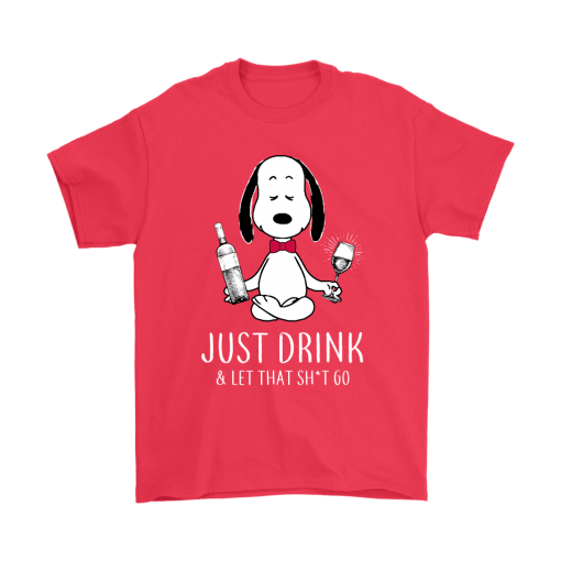 Just Drink And Let That Shirt Go Snoopy Shirts 5