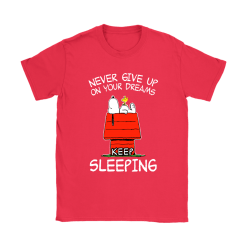 Never Give Up On Your Dream Keep Sleeping Snoopy Shirts 25