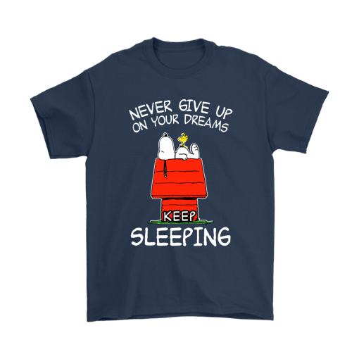 Never Give Up On Your Dream Keep Sleeping Snoopy Shirts 3