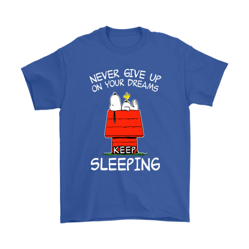 Never Give Up On Your Dream Keep Sleeping Snoopy Shirts 6
