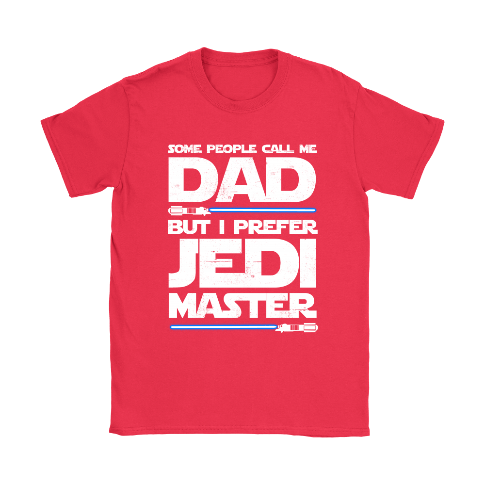 Some People Call Me Dad But I Prefer Jedi Master Shirts 24