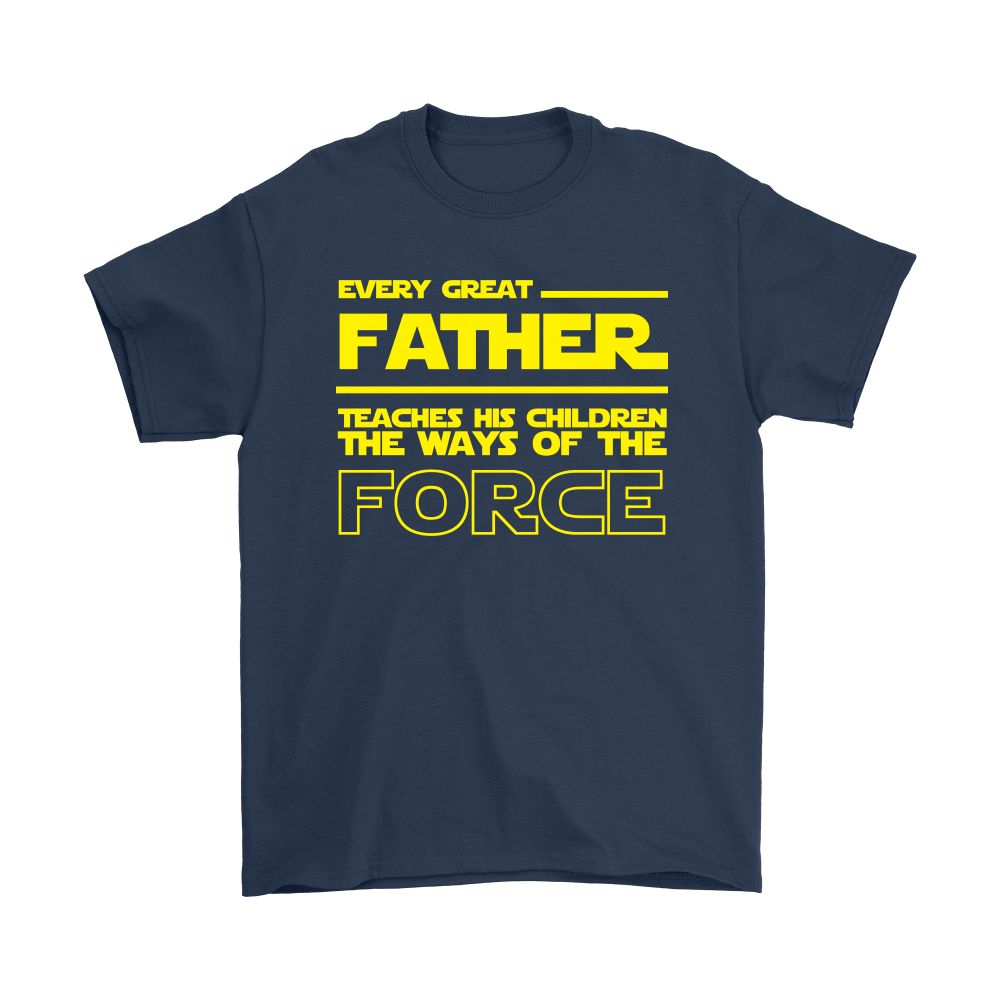 Star Wars Every Great Father Teach His Children The Force Shirts 3