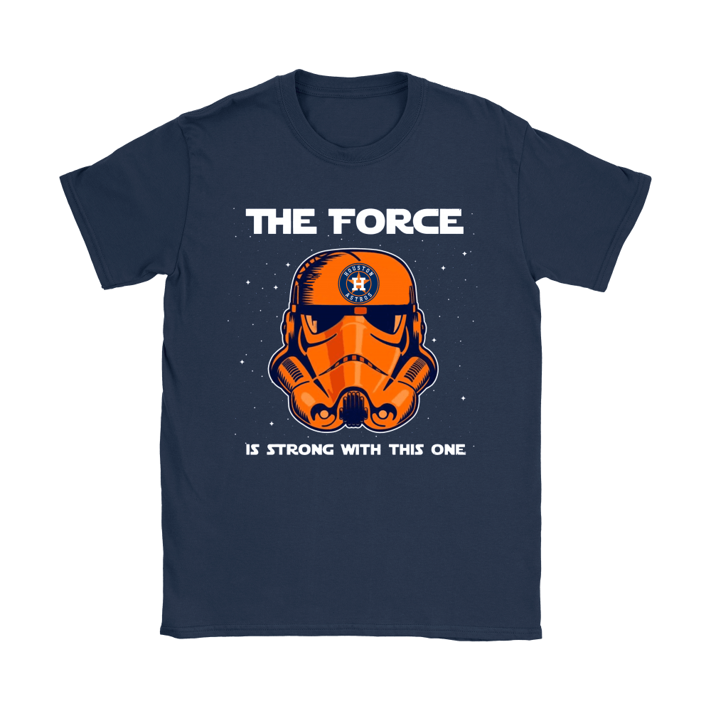 Stormtrooper Houston Astros The Force Is Strong With This One Shirts 9