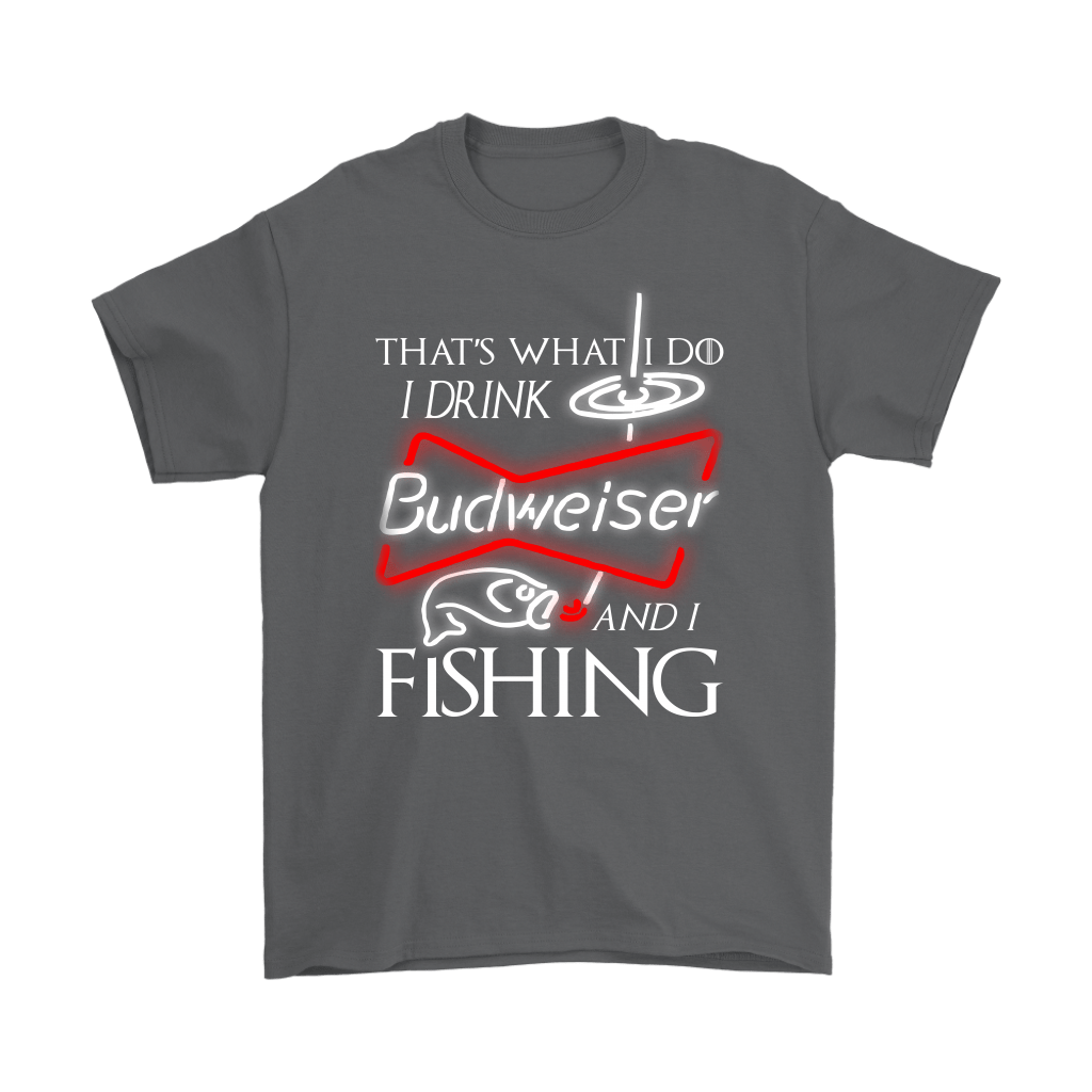 That's What I Do I Drink Budweiser And I Fishing Shirts 2