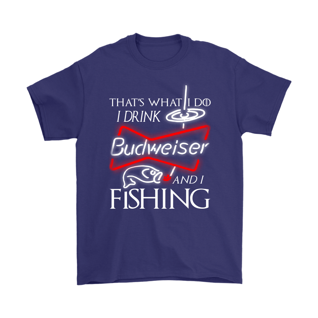 That's What I Do I Drink Budweiser And I Fishing Shirts 17
