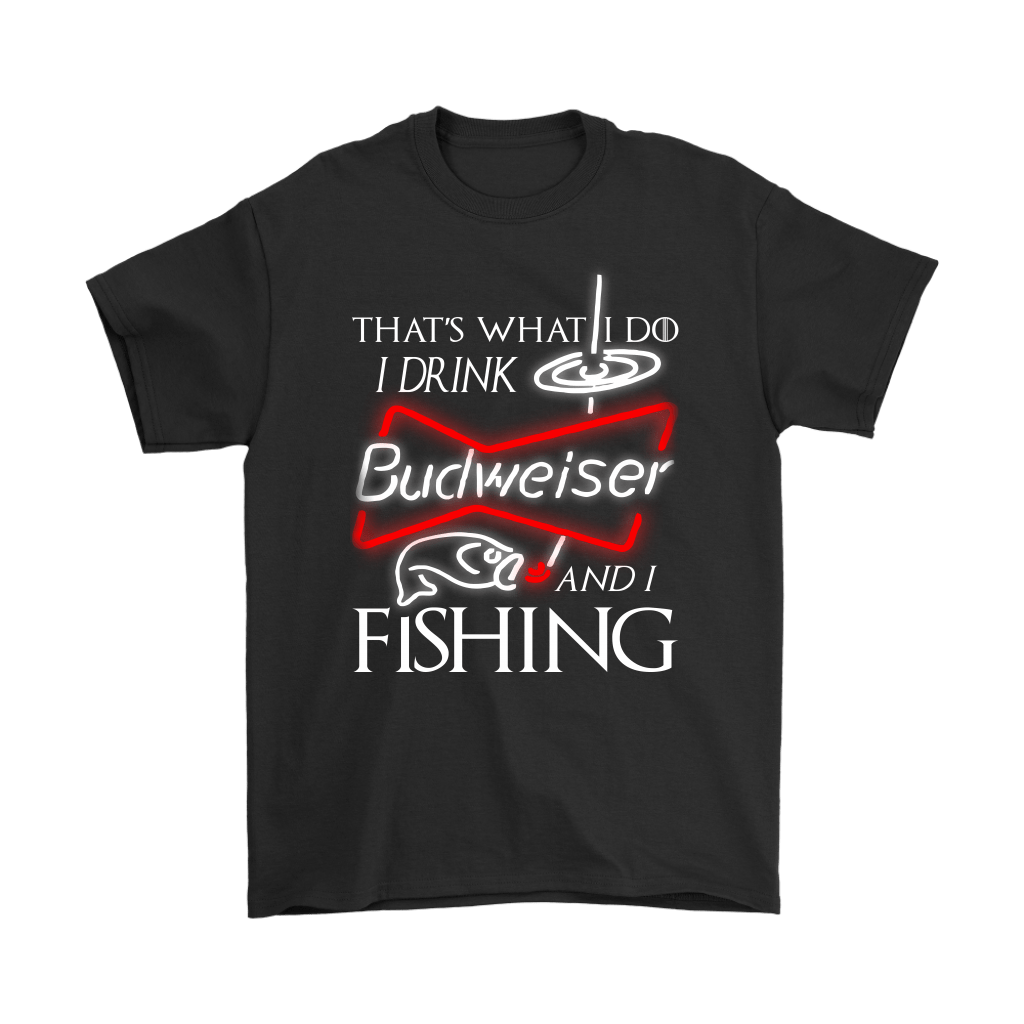 That's What I Do I Drink Budweiser And I Fishing Shirts 1