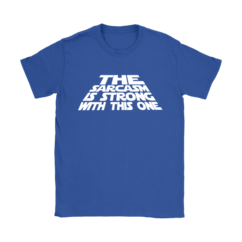 The Sarcasm Is Strong With This One Shirts 12
