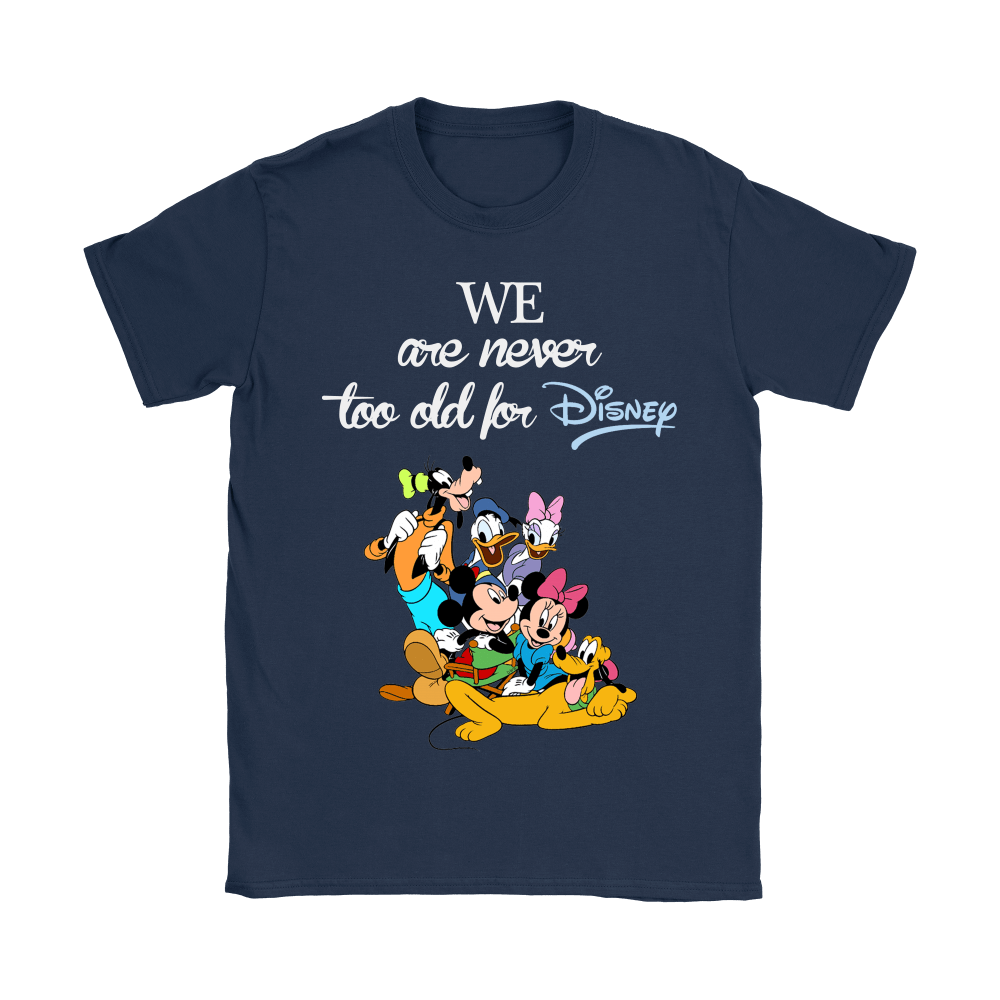 We Are Never Too Old For Disney Shirts 10