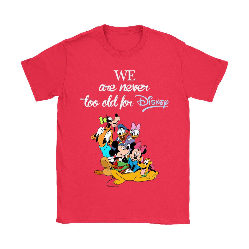 We Are Never Too Old For Disney Shirts 12
