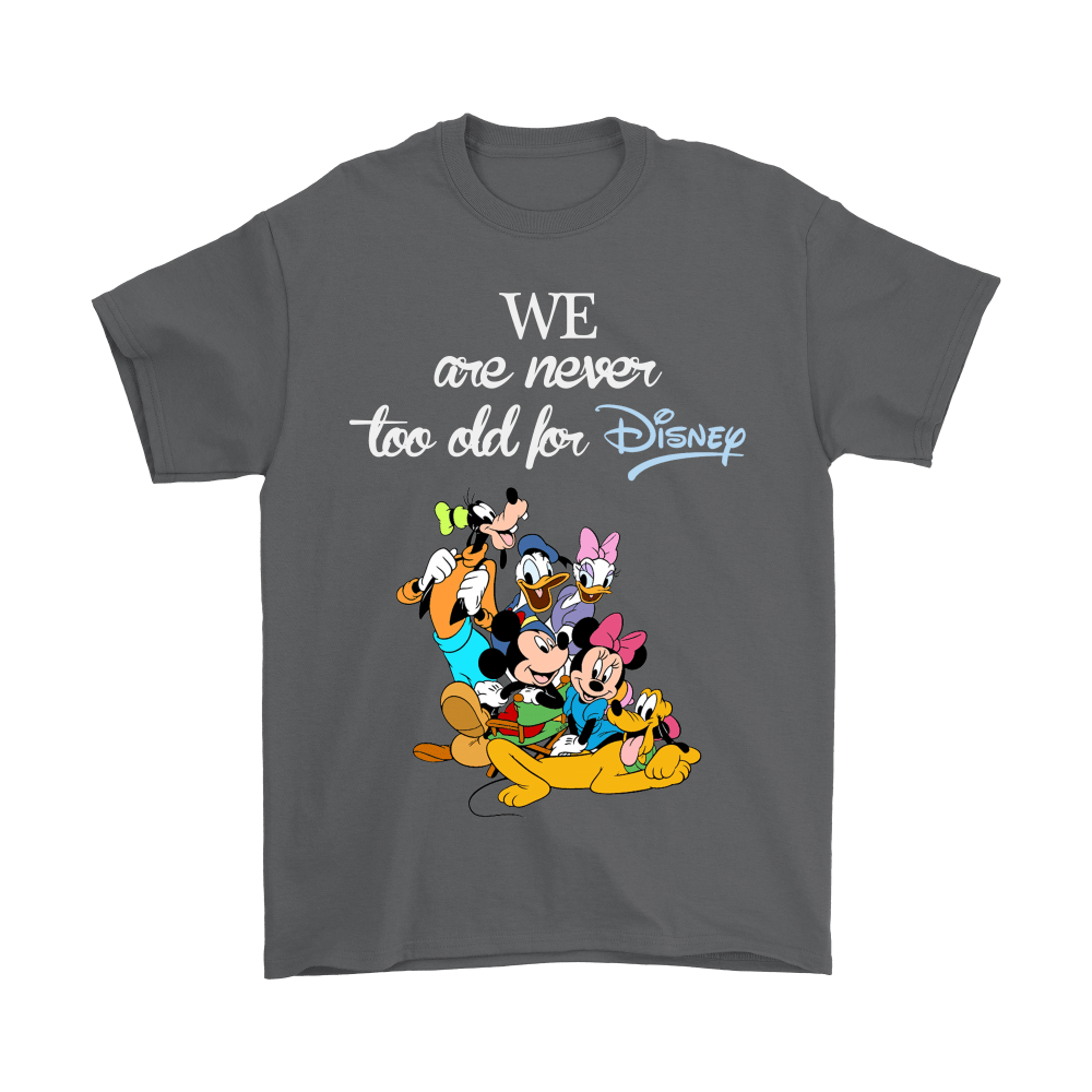 We Are Never Too Old For Disney Shirts 2