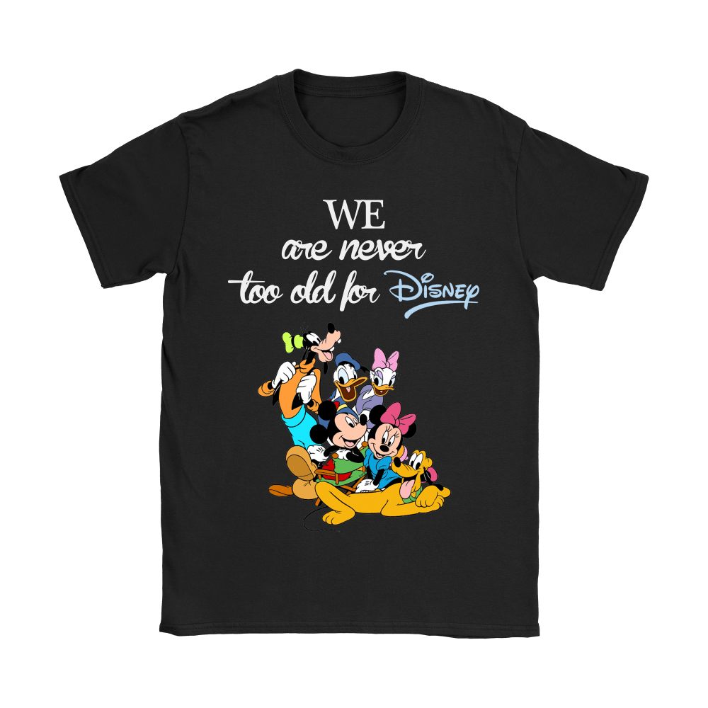 We Are Never Too Old For Disney Shirts 8