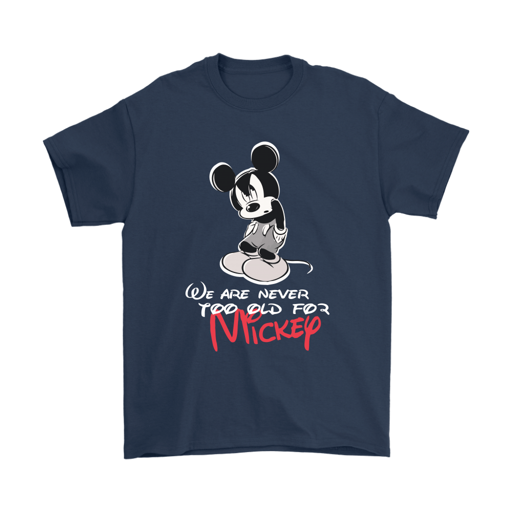 We Are Never Too Old For Mickey Disney Shirts 3