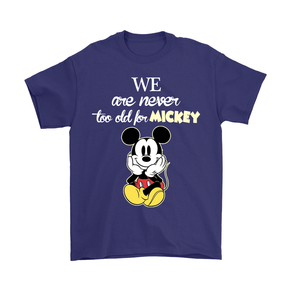 We Are Never Too Old For Mickey Shirts 4