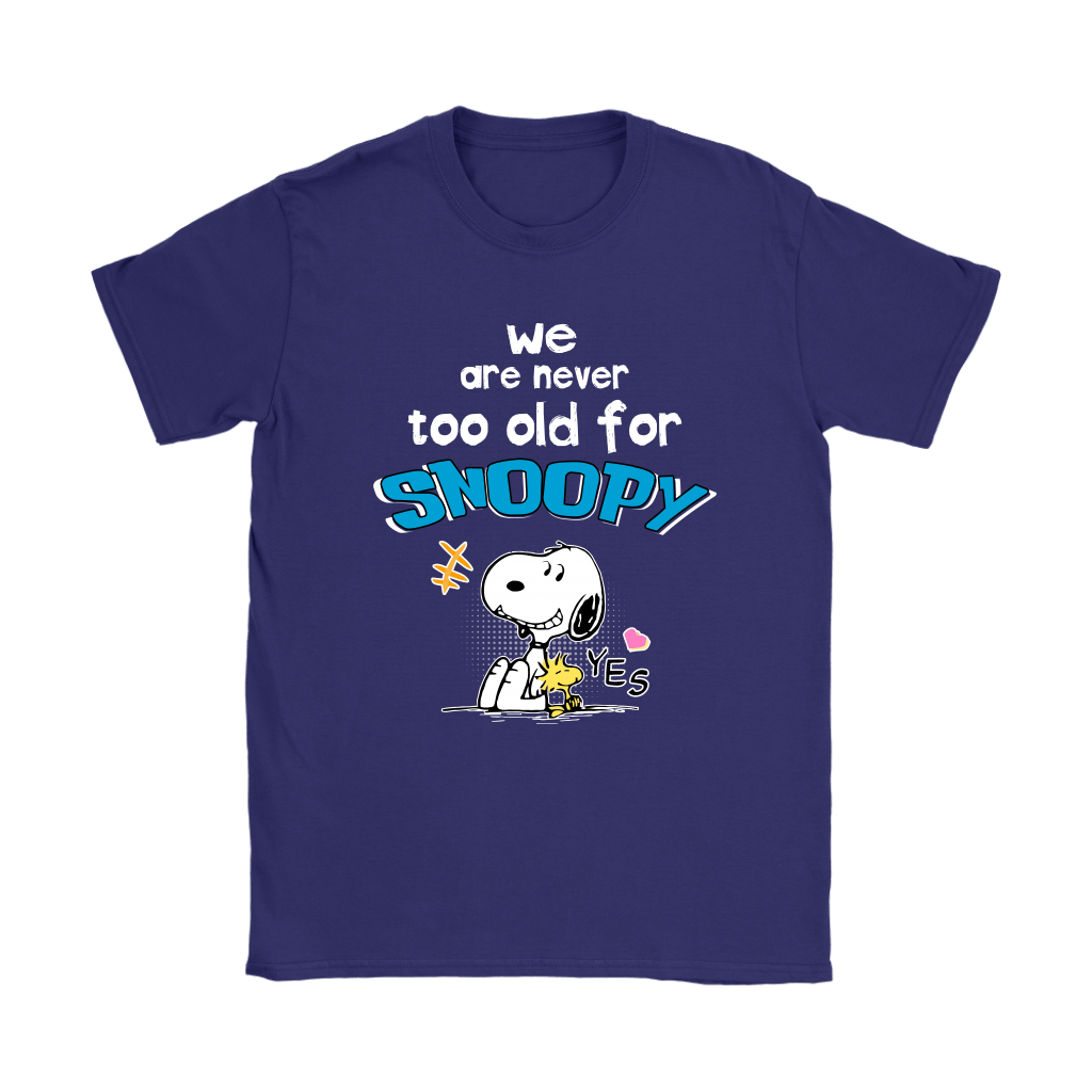We Are Never Too Old For Snoopy Shirts 10