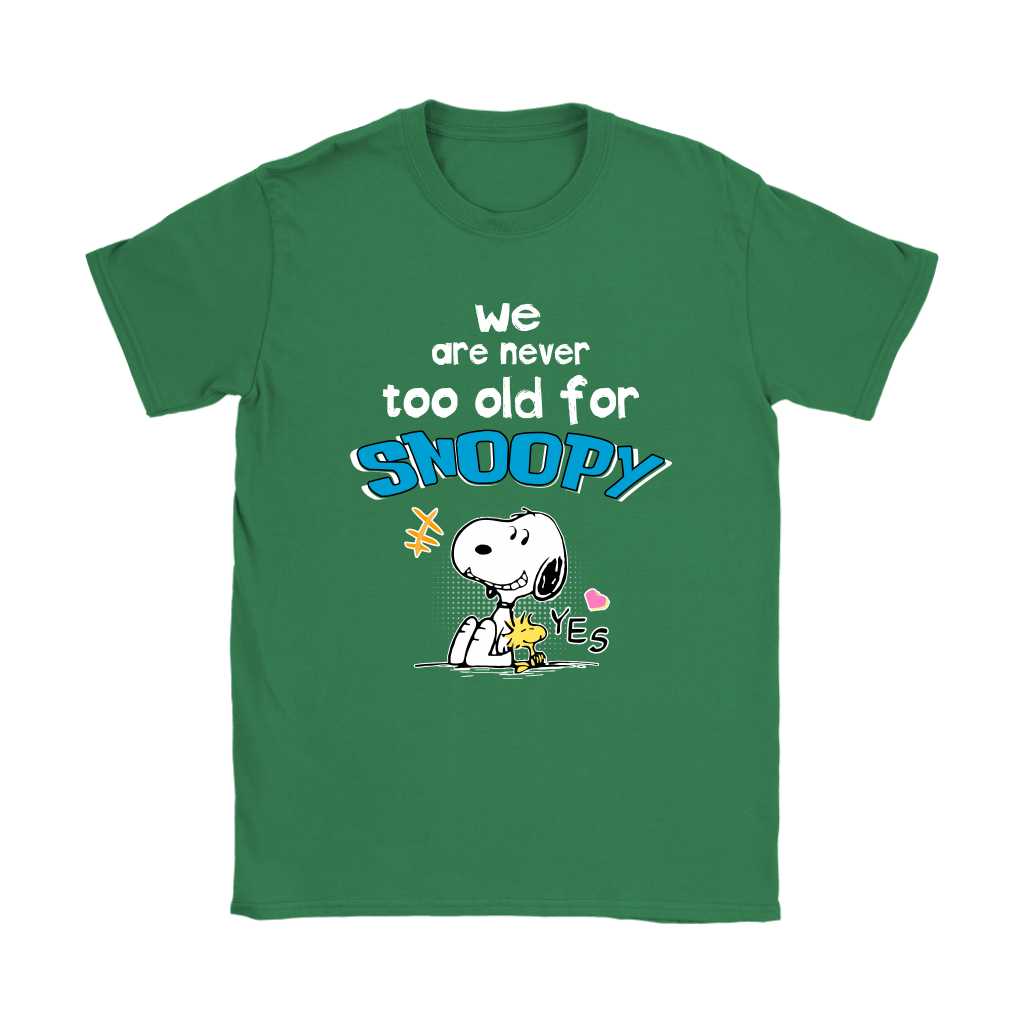 We Are Never Too Old For Snoopy Shirts 12