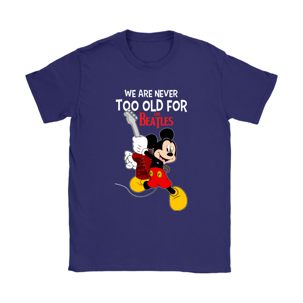We Are Never Too Old For The Beatles Mickey Shirts 11