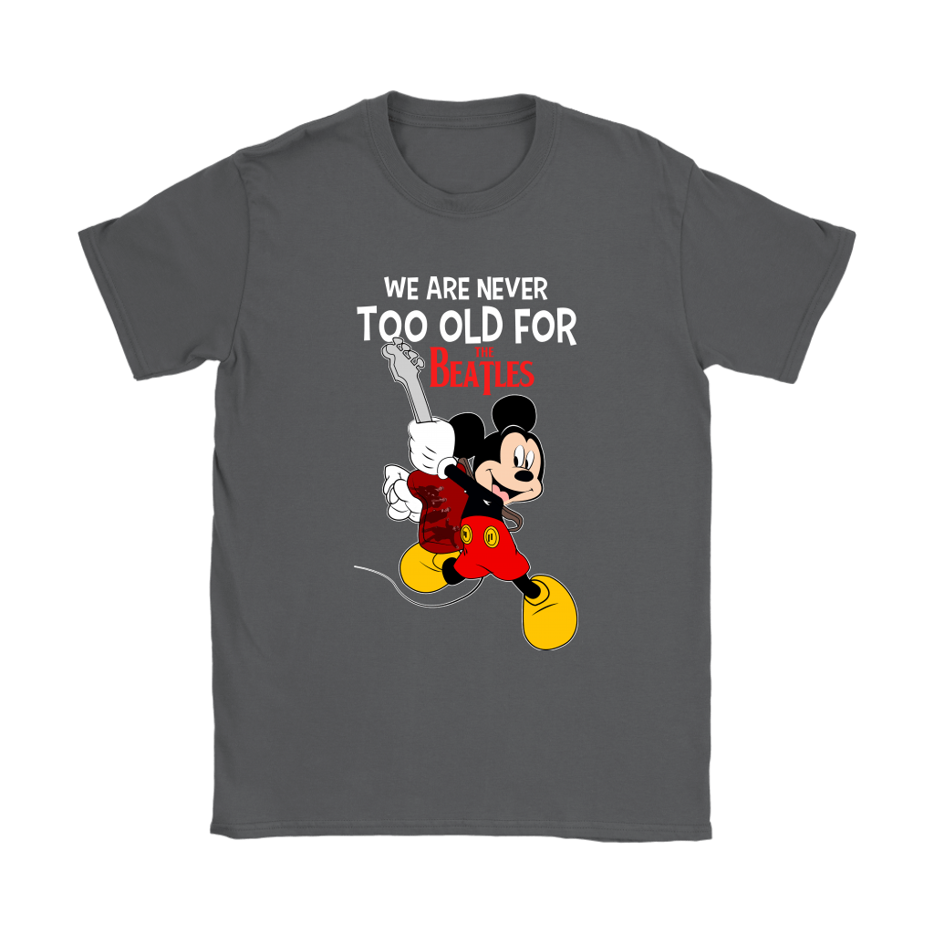 We Are Never Too Old For The Beatles Mickey Shirts 9