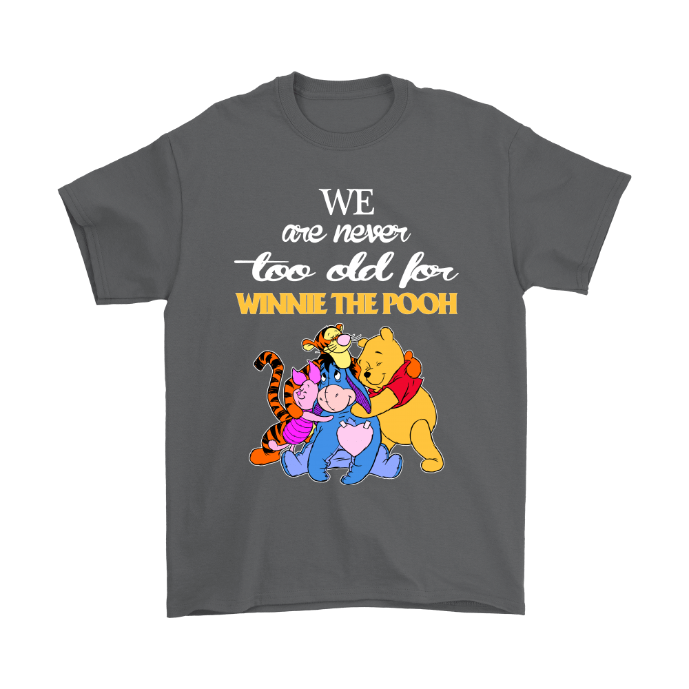 We Are Never Too Old For Winnie The Pooh Shirts 2