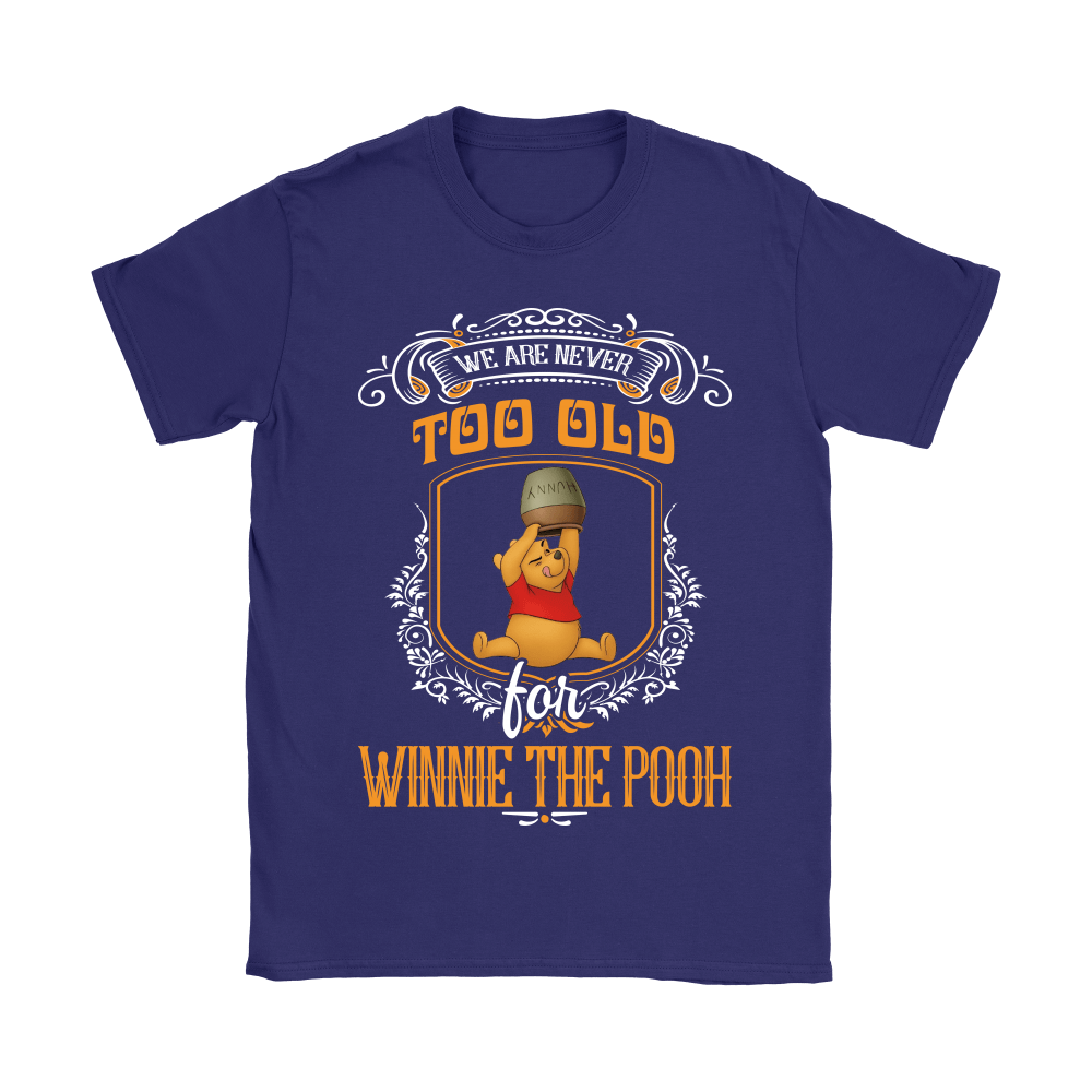 We Are Never Too Old For Winnie The Pooh Shirts 9