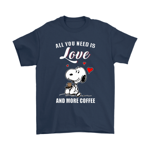 You All Need Is Love And More Coffee Snoopy Shirts 3