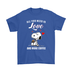 You All Need Is Love And More Coffee Snoopy Shirts 14