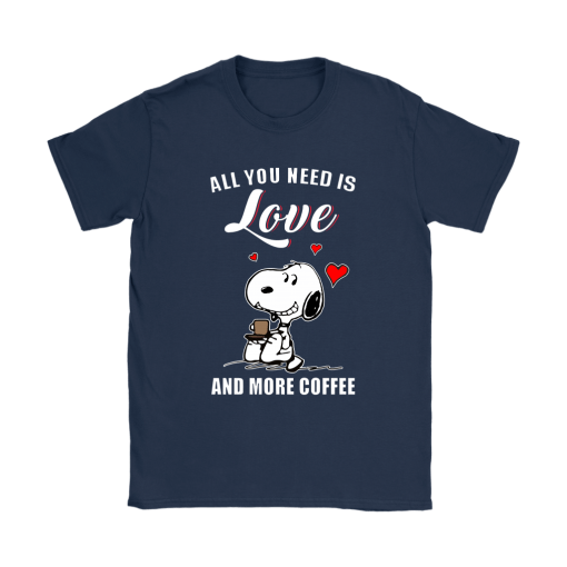 You All Need Is Love And More Coffee Snoopy Shirts 8