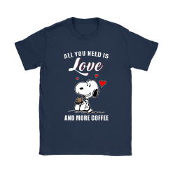 You All Need Is Love And More Coffee Snoopy Shirts 17