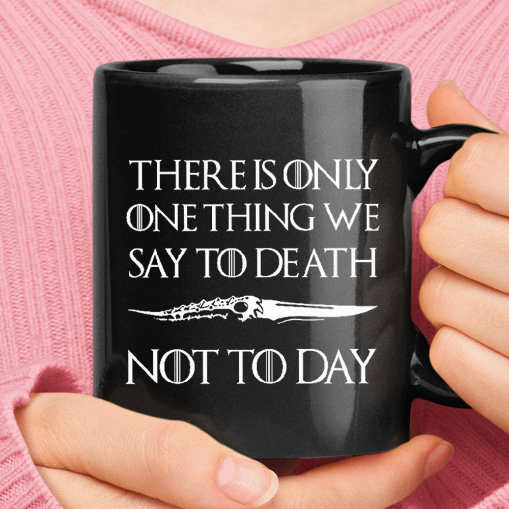 There Is Only One Thing We Say Death Not Today Game Of Thrones Black Mug 1