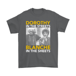 Golden Girls Dorothy The Streets Blanche In The Sheets Shirts 11