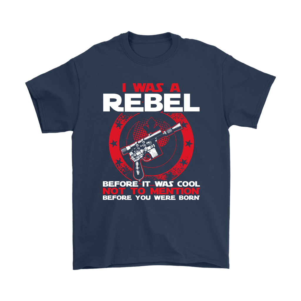 I'm A Rebel Before It Was Cool Before You Was Born Star Wars Shirts 3