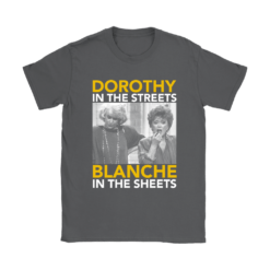 Golden Girls Dorothy The Streets Blanche In The Sheets Shirts 16