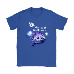We Are All Mad Here Cheshire Cat Alice In Wonderland Shirts 22
