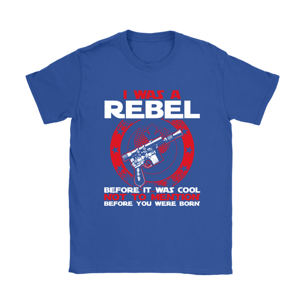 I'm A Rebel Before It Was Cool Before You Was Born Star Wars Shirts 10