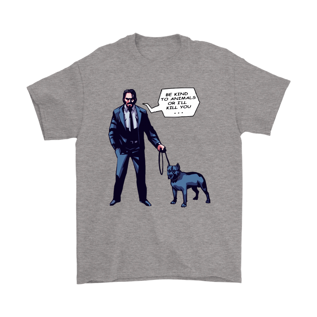 John Wick With A Dog Be Kind To Animal Or I'll Kill You Shirts 1