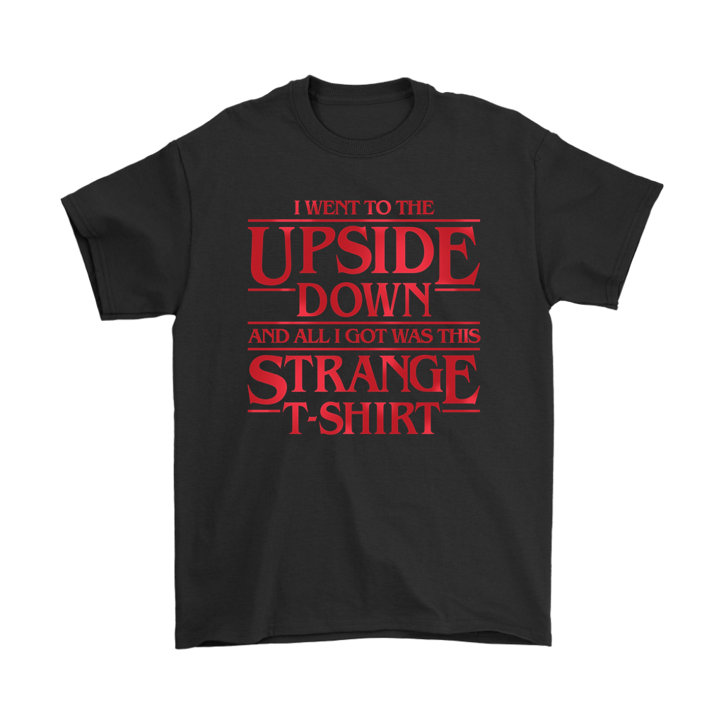 I Went To The Upside Down And All I Got Was This Stranger T-Shirts 1
