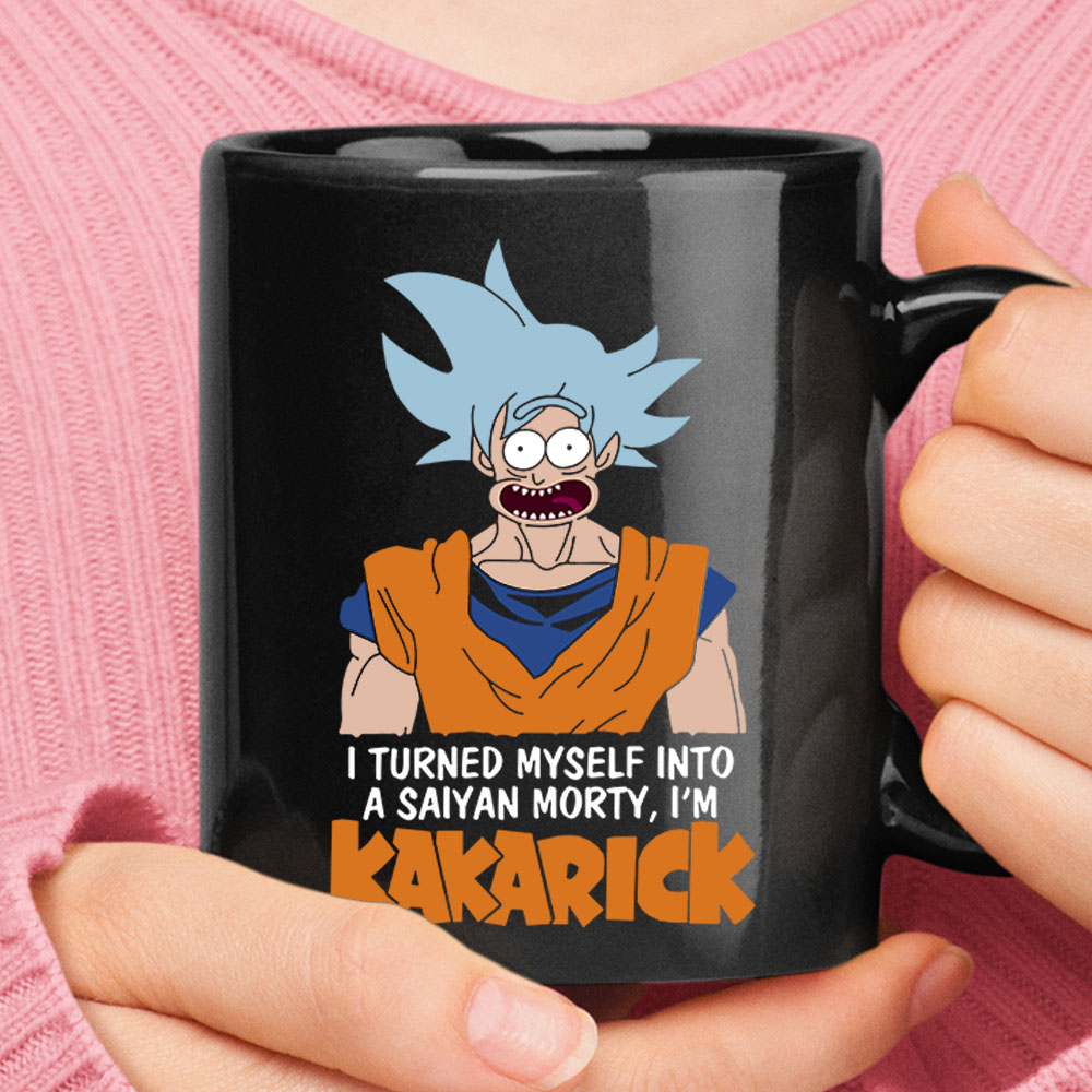 I Turn Myself Into A Saiyan Morty I'm Kakarick Rick Sanchez Mug 1