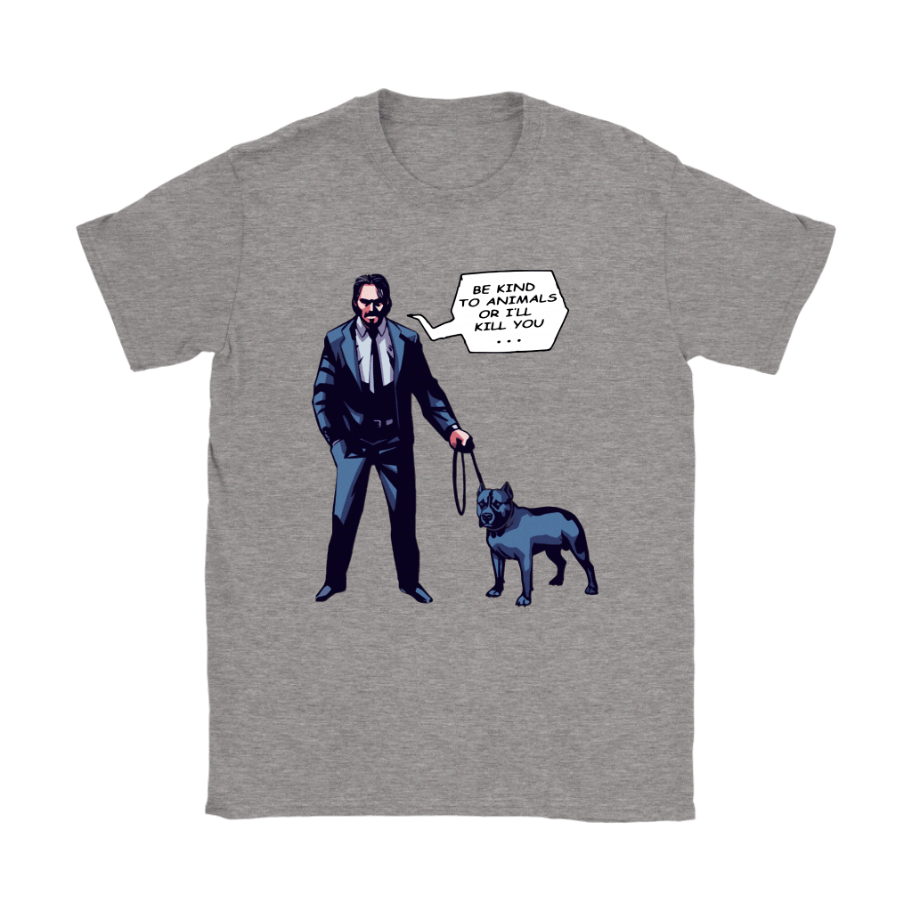 John Wick With A Dog Be Kind To Animal Or I'll Kill You Shirts 3