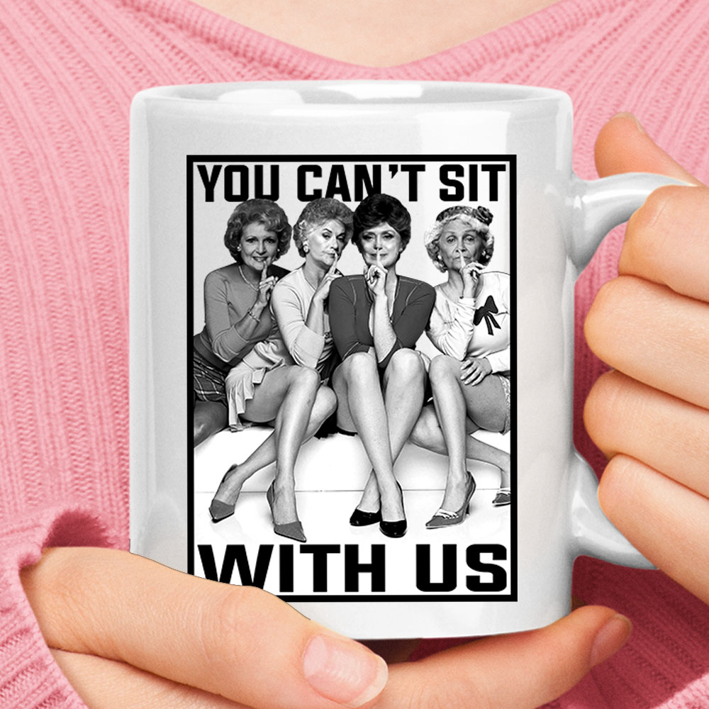 You Can't Sit With Us The Golden Girls Mug 1
