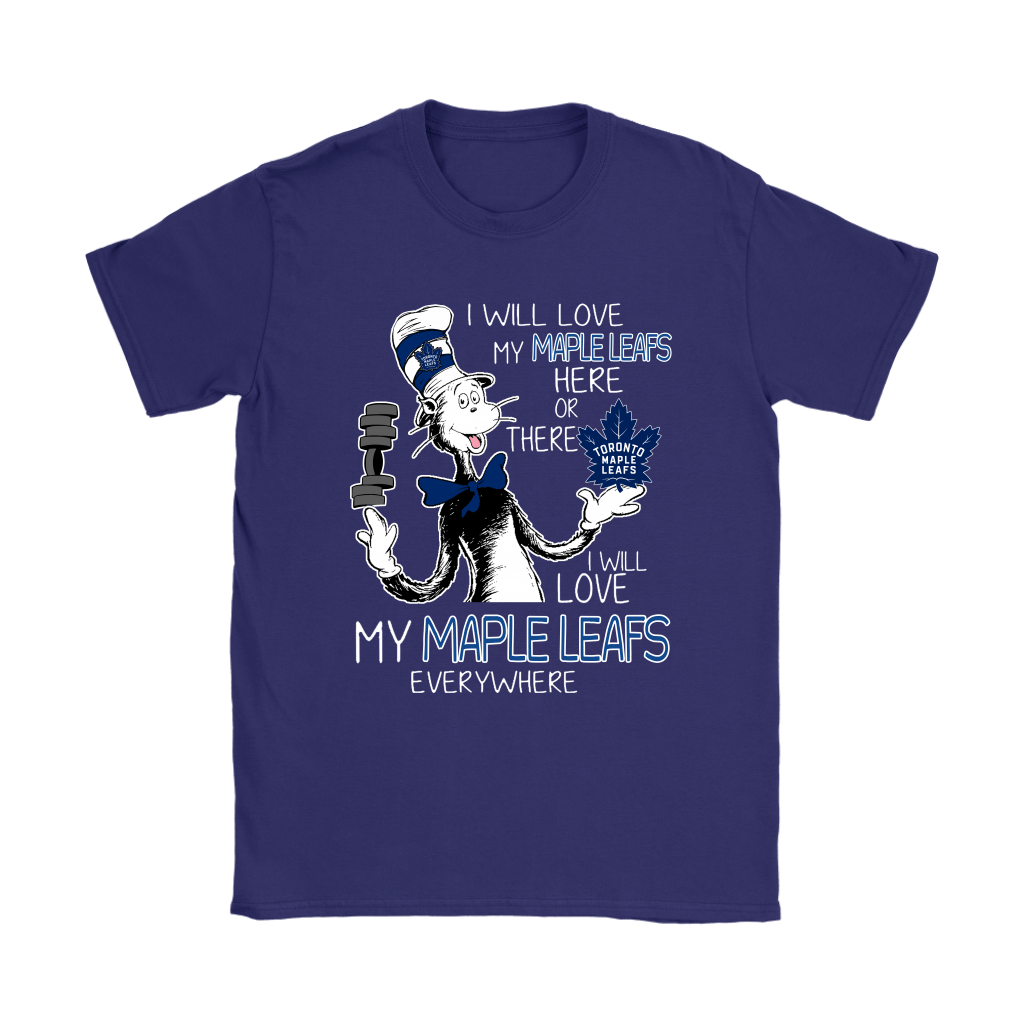 I Will Love My Toronto Maple Leafs Here Or There Everywhere Shirts 10
