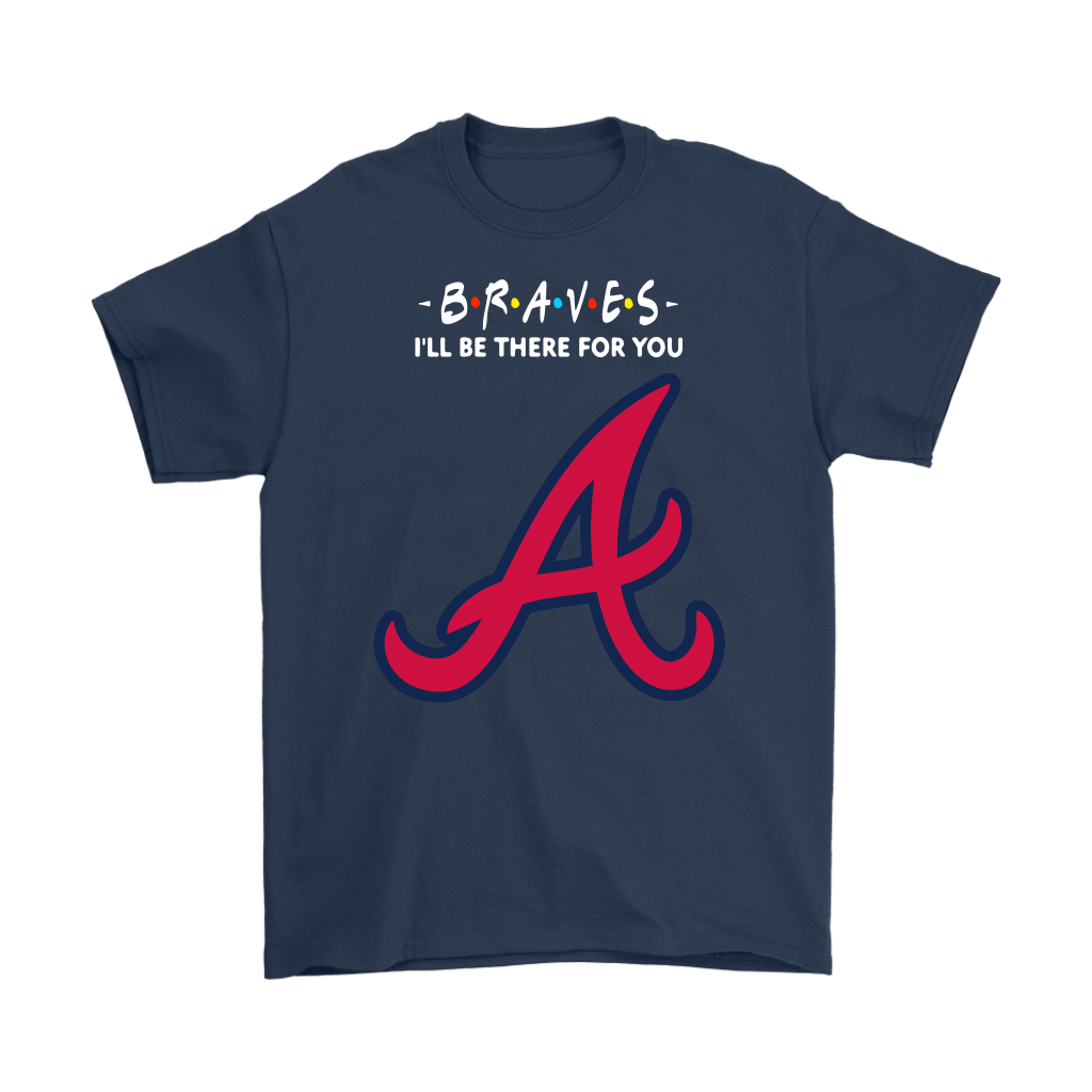 I'll Be There For You Atlanta Braves FRIENDS Movie MLB Shirts 3