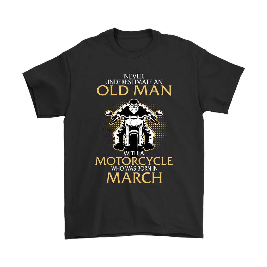 Never Underestimate Old Man With A Motorcycle Born In March Shirts 1