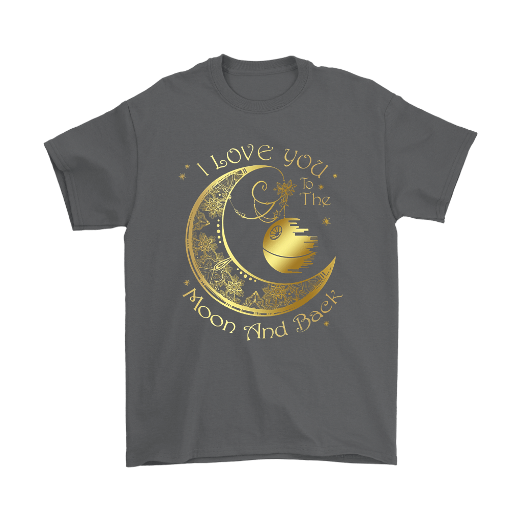 I Love You To The Moon And Back Golden Moon And Death Star Shirts 2