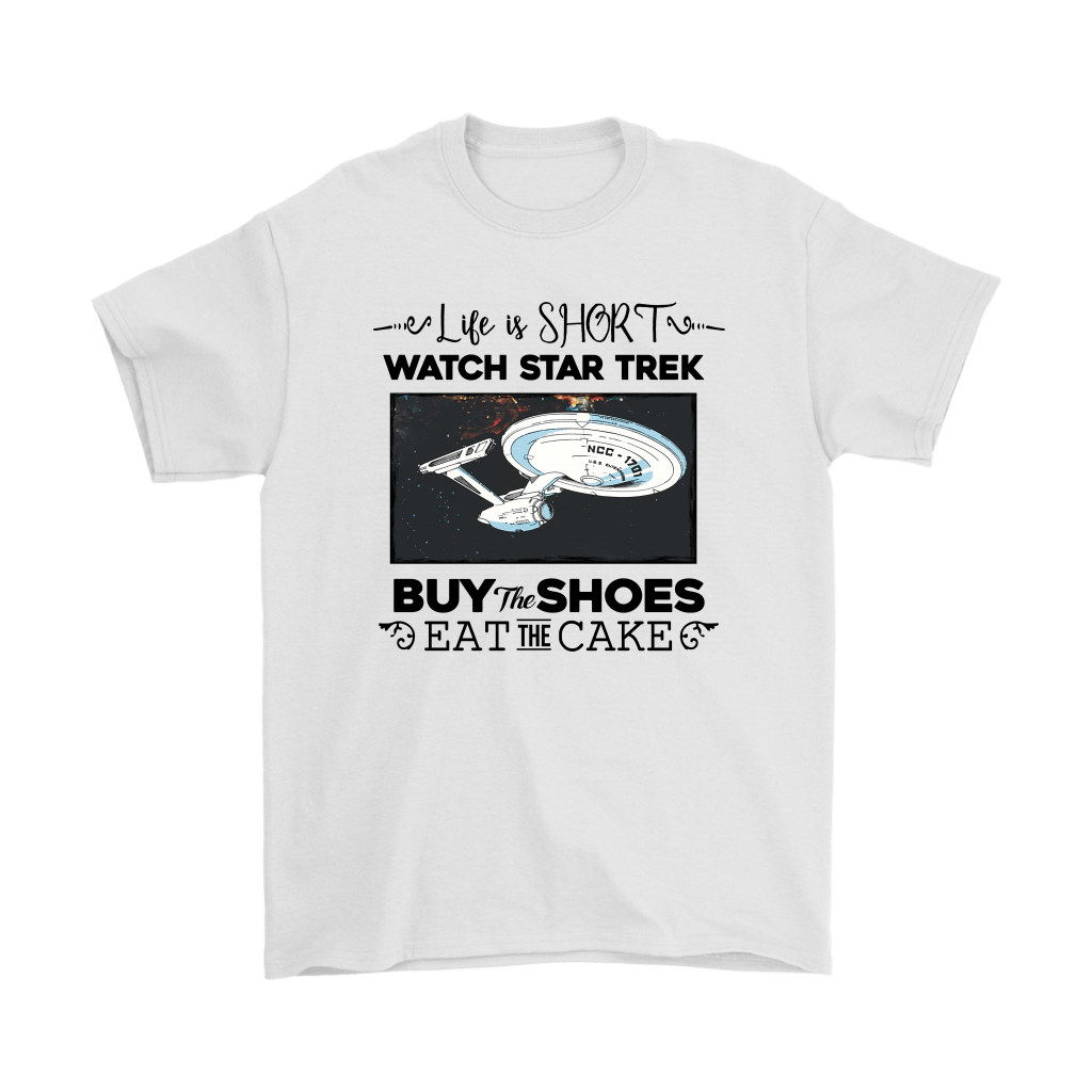 Life Is Short Watch Star Trek By The Shoes Eat The Cake Shirts 1