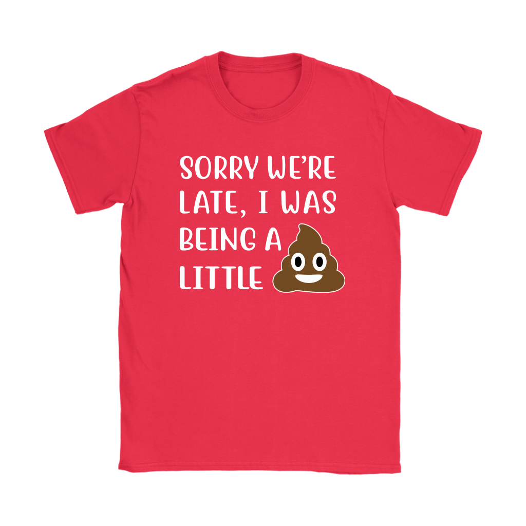 Sorry We're Late I Was Being A Little Shit Shirts 11