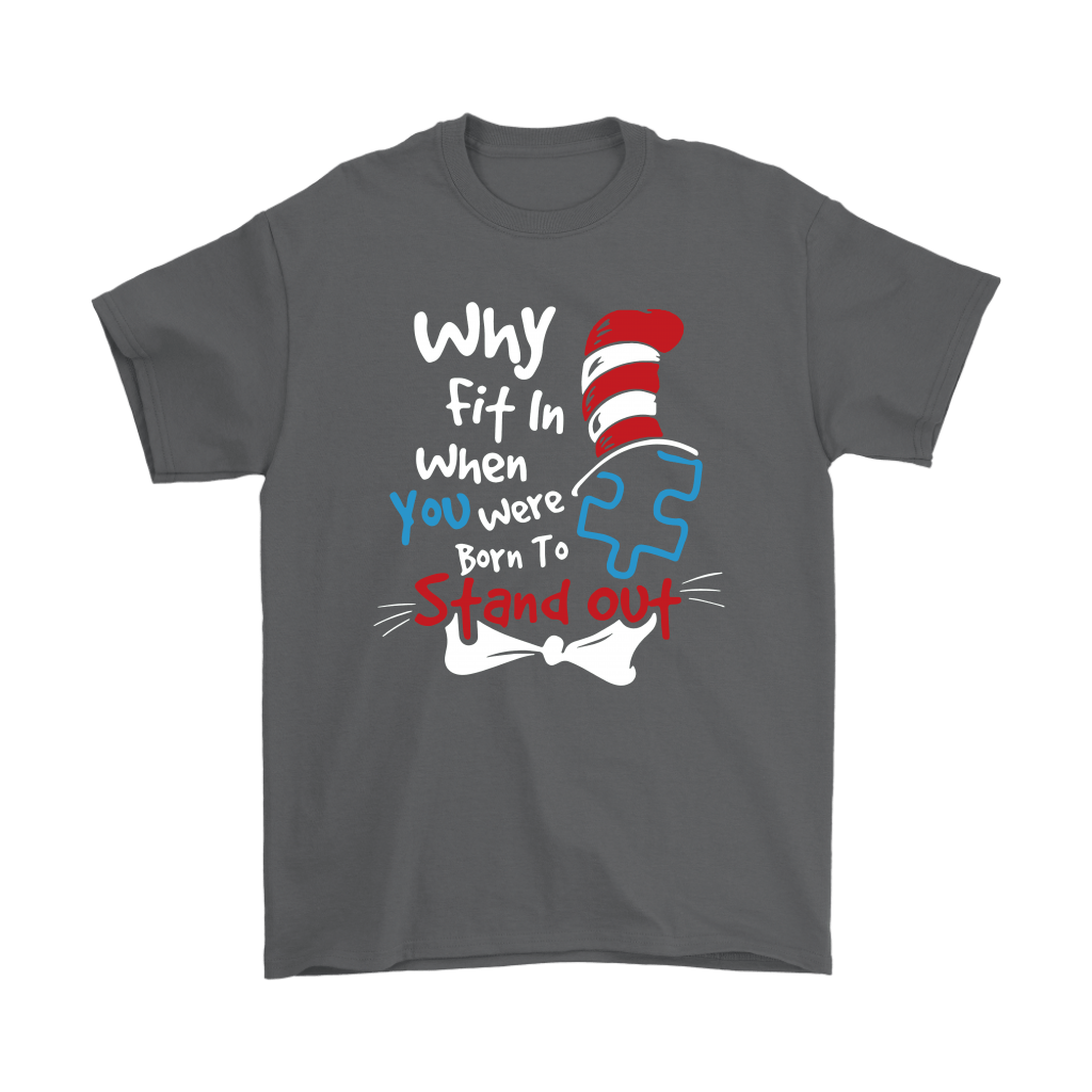 Why Fit In When You Were Born To Stand Out Autism Dr. Seuss Shirts 2