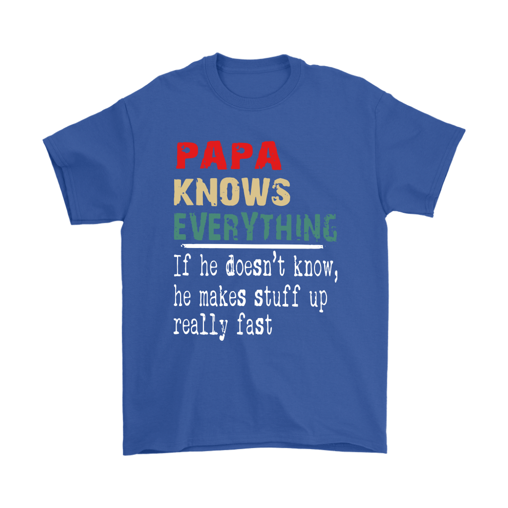Papa Know Everything If Not He Makes Stuff Up Really Fast Shirts 5
