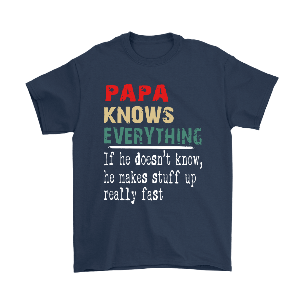 Papa Know Everything If Not He Makes Stuff Up Really Fast Shirts 3