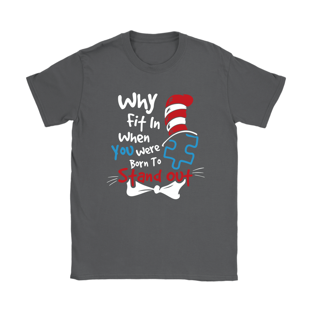 Why Fit In When You Were Born To Stand Out Autism Dr. Seuss Shirts 7